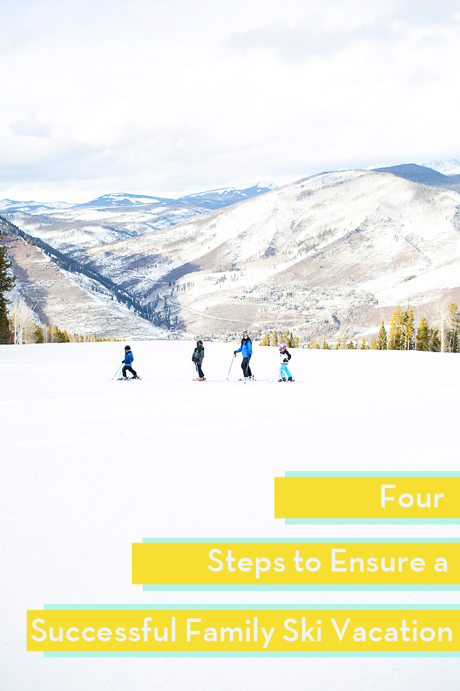 4 Steps to Ensure a Successful Family Ski Vacation