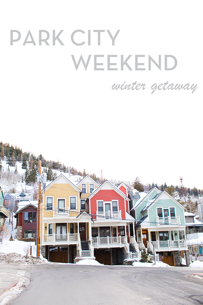 Park City Weekend // Winter Getaway